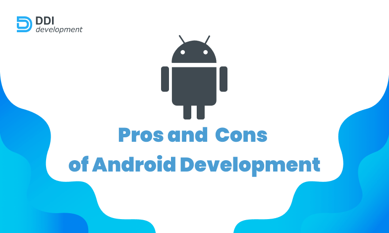 advantages and disadvantages of android app development