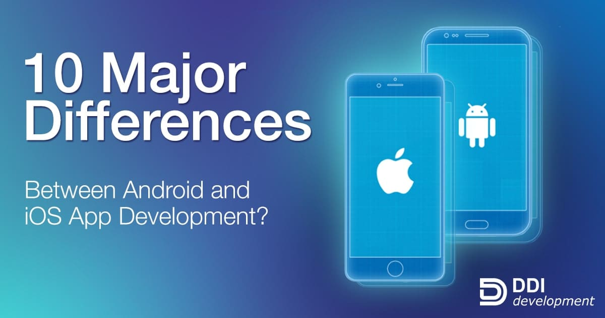 10 Major Differences Between Android and iOS App Development | DDI