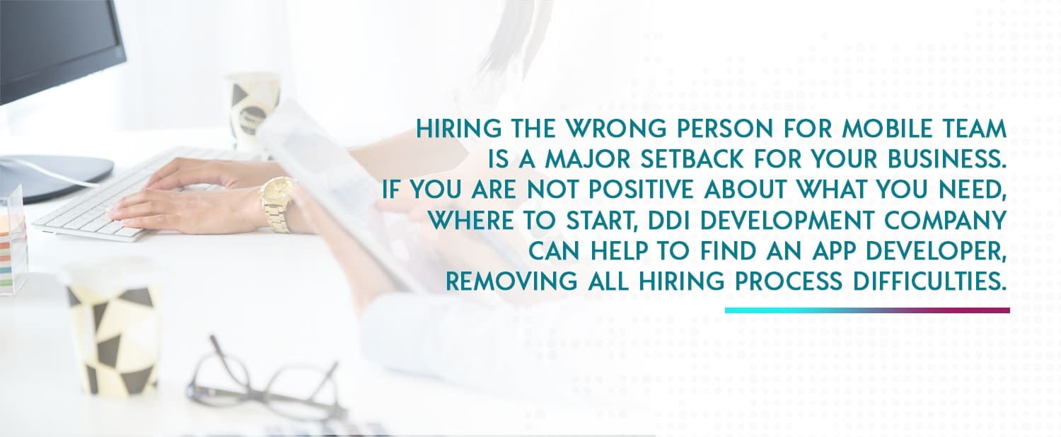 hiring the wrong person for mobile team is a major setback for your business if you are not positive about what you need where to start ddi development - App Developer Job Description